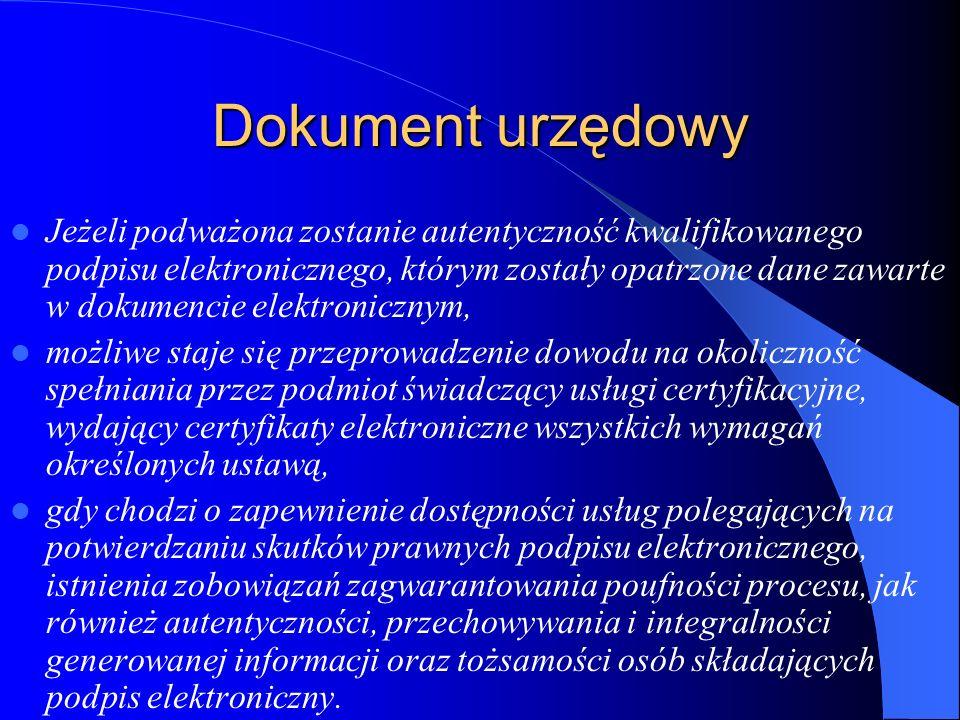 Dokument urzędowy Jeżeli podważona zostanie autentyczność kwalifikowanego podpisu elektronicznego, którym zostały opatrzone dane zawarte w dokumencie