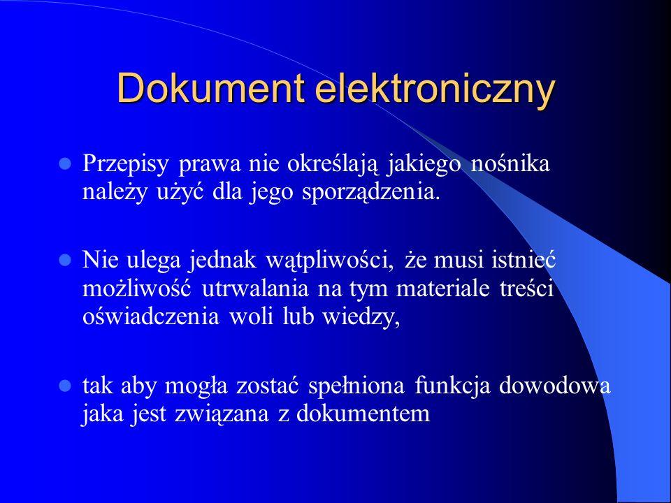 Dokument elektroniczny Przepisy prawa nie określają jakiego nośnika należy użyć dla jego sporządzenia. Nie ulega jednak wątpliwości, że musi istnieć m