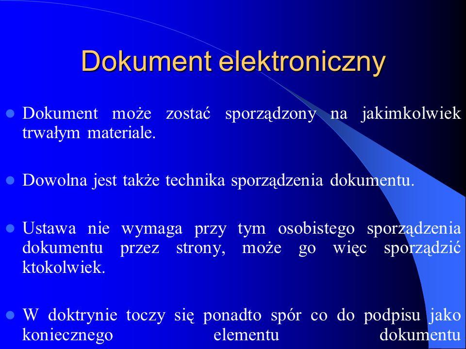 Dokument elektroniczny Za dokument elektroniczny należy także uważać nagrania multimedialne, zawierające także obrazy, czy też dźwięk, byleby spełniały funkcję dokumentu tradycyjnego
