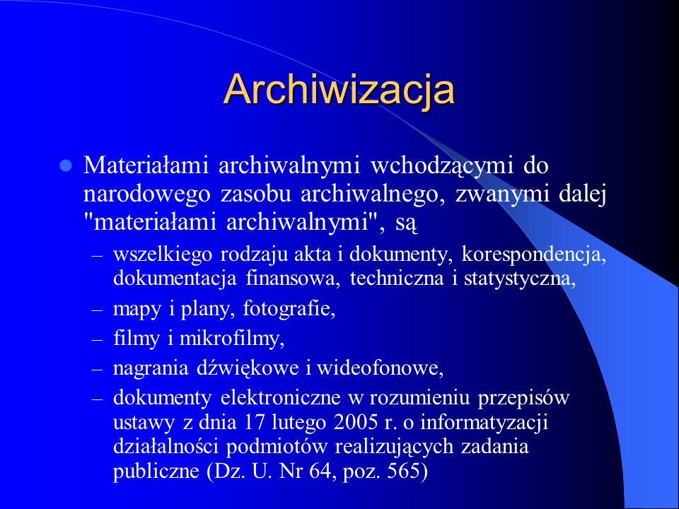 Archiwizacja Materiałami archiwalnymi wchodzącymi do narodowego zasobu archiwalnego, zwanymi dalej