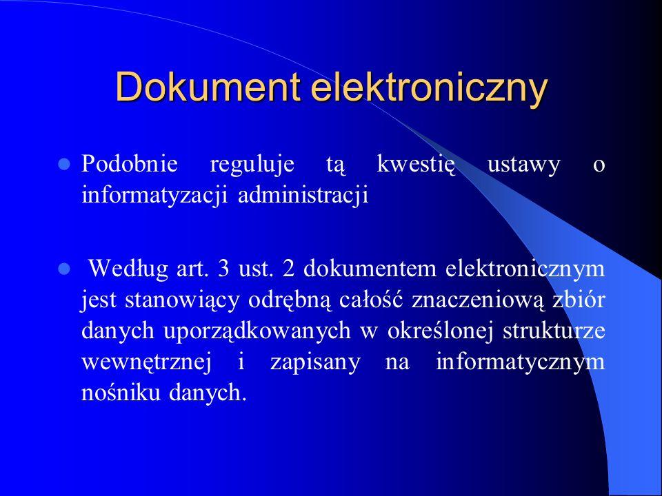 Dokument elektroniczny Podobnie reguluje tą kwestię ustawy o informatyzacji administracji Według art. 3 ust. 2 dokumentem elektronicznym jest stanowią