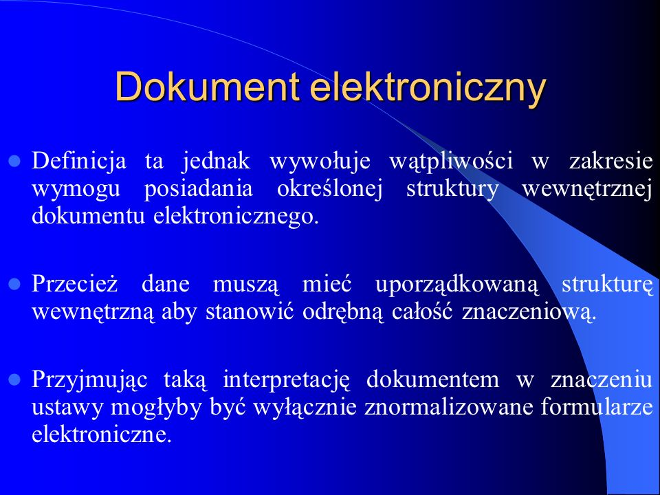 Dokument urzędowy Warto wykorzystać w tym zakresie ustawodawstwo hiszpańskie, zgodnie z którym za dokument elektroniczny uważa się dokument sporządzony na nośniku elektronicznym, który zawiera dane opatrzone podpisem elektronicznym.