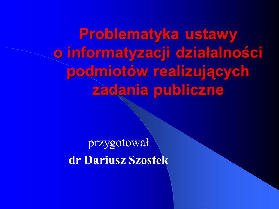 Problematyka ustawy o informatyzacji działalności podmiotów realizujących zadania publiczne przygotował dr Dariusz Szostek