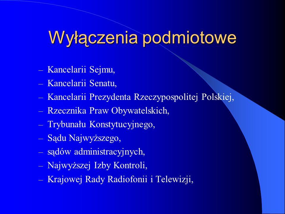 Wyłączenia podmiotowe – Kancelarii Sejmu, – Kancelarii Senatu, – Kancelarii Prezydenta Rzeczypospolitej Polskiej, – Rzecznika Praw Obywatelskich, – Tr