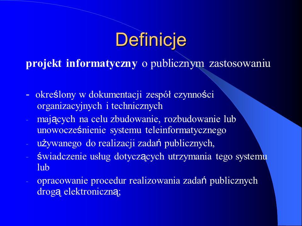 Definicje projekt informatyczny o publicznym zastosowaniu - okre ś lony w dokumentacji zespół czynno ś ci organizacyjnych i technicznych - maj ą cych