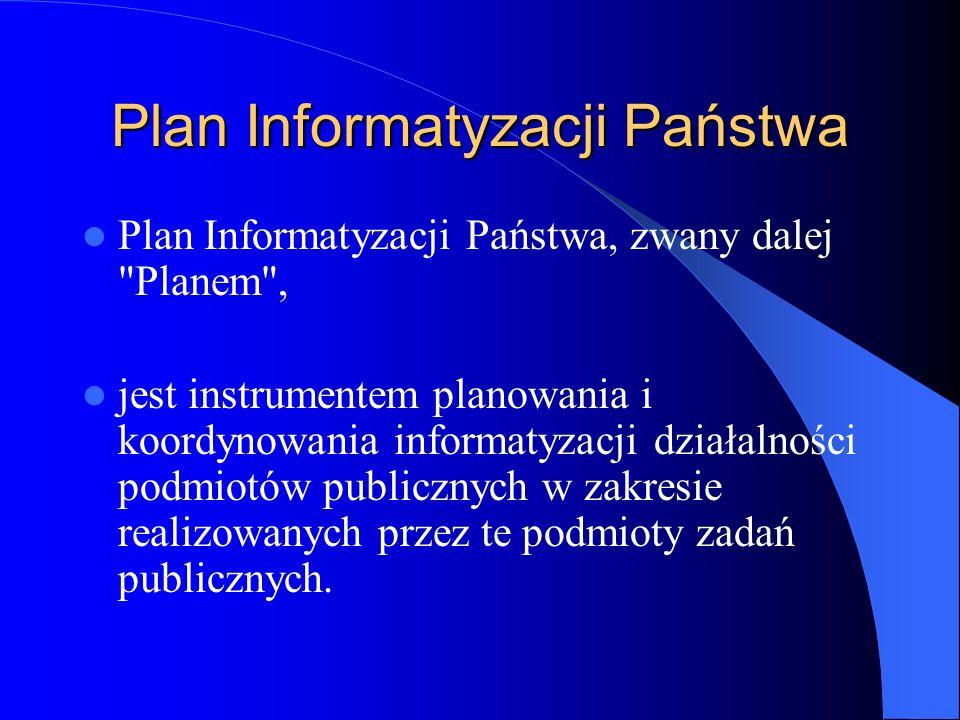 Plan Informatyzacji Państwa Plan Informatyzacji Państwa, zwany dalej