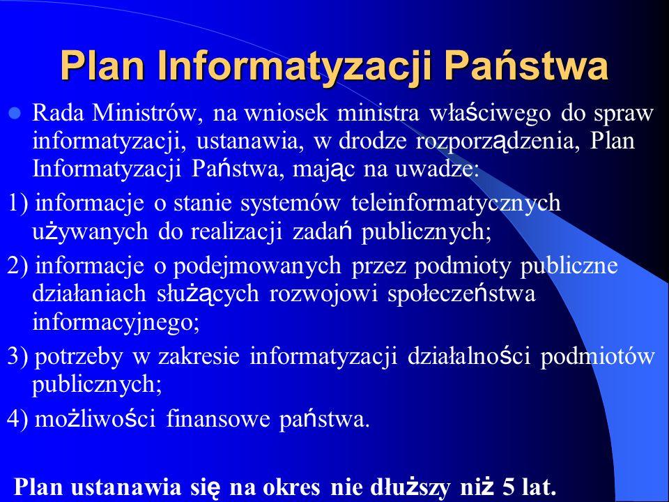 Plan Informatyzacji Państwa Rada Ministrów, na wniosek ministra wła ś ciwego do spraw informatyzacji, ustanawia, w drodze rozporz ą dzenia, Plan Infor
