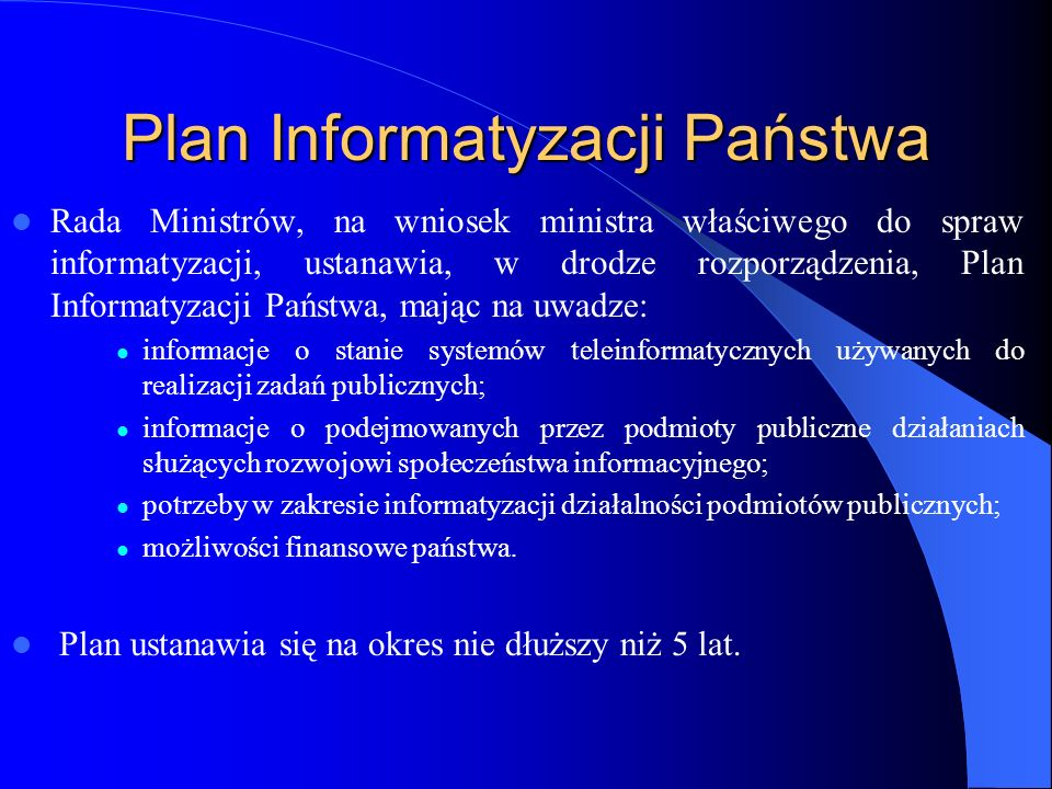 Plan Informatyzacji Państwa Rada Ministrów, na wniosek ministra właściwego do spraw informatyzacji, ustanawia, w drodze rozporządzenia, Plan Informaty