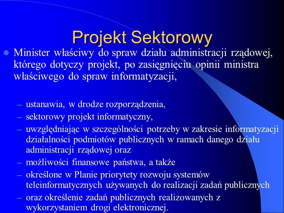 Projekt Sektorowy Minister właściwy do spraw działu administracji rządowej, którego dotyczy projekt, po zasięgnięciu opinii ministra właściwego do spr