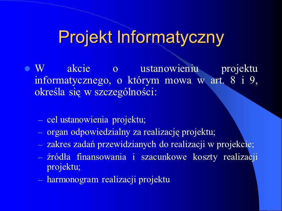 Projekt Informatyczny W akcie o ustanowieniu projektu informatycznego, o którym mowa w art. 8 i 9, określa się w szczególności: – cel ustanowienia pro
