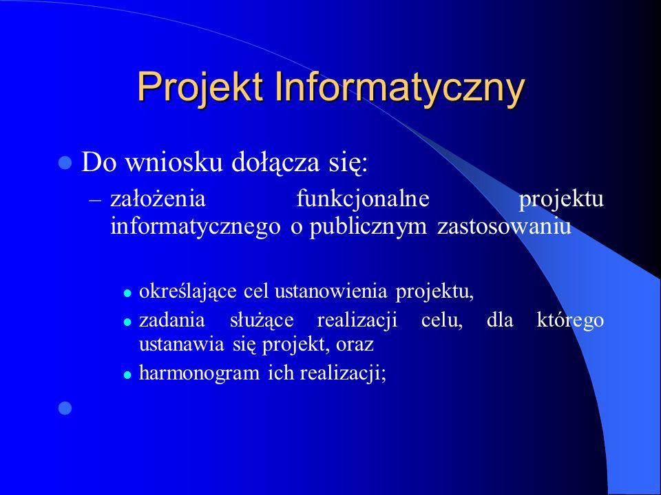 Projekt Informatyczny Do wniosku dołącza się: – założenia funkcjonalne projektu informatycznego o publicznym zastosowaniu określające cel ustanowienia