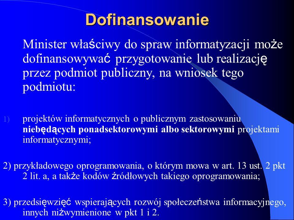 Dofinansowanie Minister wła ś ciwy do spraw informatyzacji mo ż e dofinansowywa ć przygotowanie lub realizacj ę przez podmiot publiczny, na wniosek te