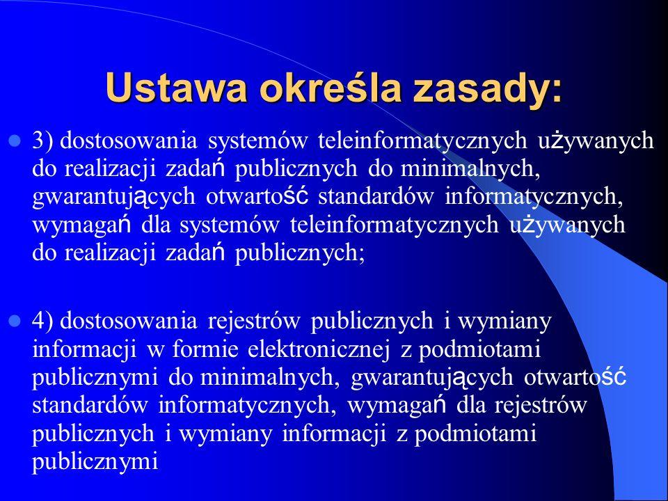Ustawa określa zasady: 3) dostosowania systemów teleinformatycznych u ż ywanych do realizacji zada ń publicznych do minimalnych, gwarantuj ą cych otwa