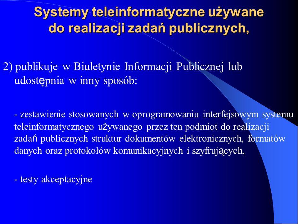 Systemy teleinformatyczne używane do realizacji zadań publicznych, 2) publikuje w Biuletynie Informacji Publicznej lub udost ę pnia w inny sposób: - z