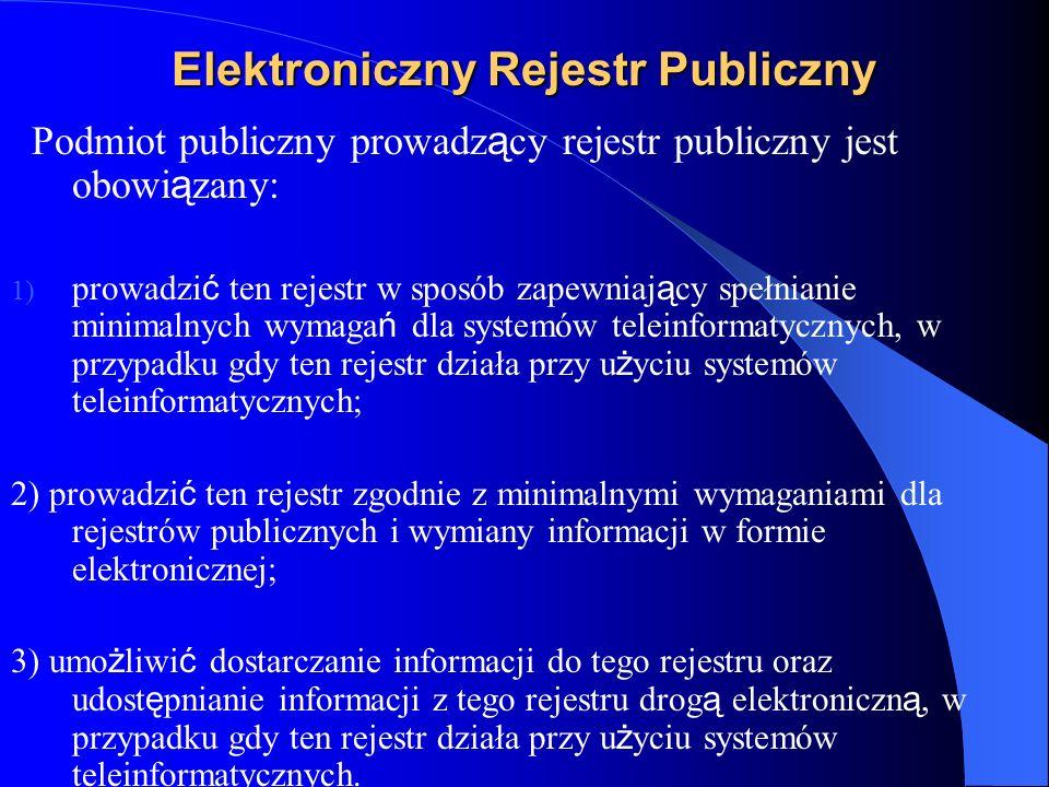 Elektroniczny Rejestr Publiczny Podmiot publiczny prowadz ą cy rejestr publiczny jest obowi ą zany: 1) prowadzi ć ten rejestr w sposób zapewniaj ą cy