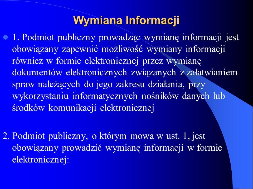 Wymiana Informacji 1. Podmiot publiczny prowadząc wymianę informacji jest obowiązany zapewnić możliwość wymiany informacji również w formie elektronic