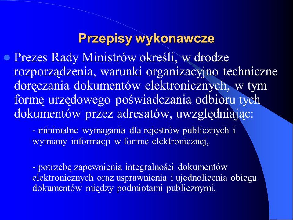 Przepisy wykonawcze Prezes Rady Ministrów określi, w drodze rozporządzenia, warunki organizacyjno techniczne doręczania dokumentów elektronicznych, w