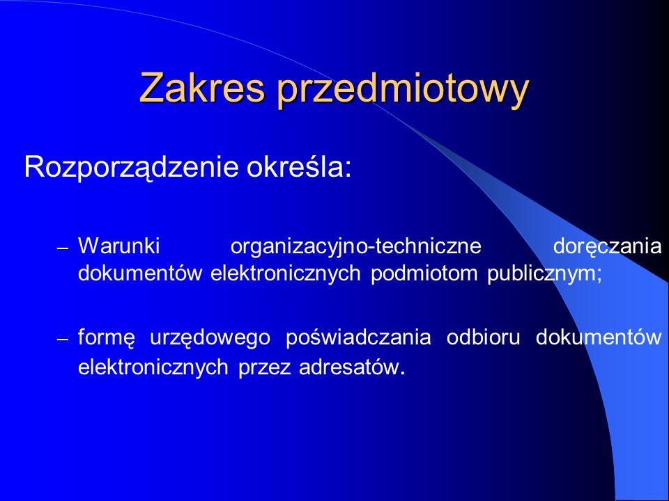 Zakres przedmiotowy Rozporządzenie określa: – Warunki organizacyjno-techniczne doręczania dokumentów elektronicznych podmiotom publicznym; – formę urz