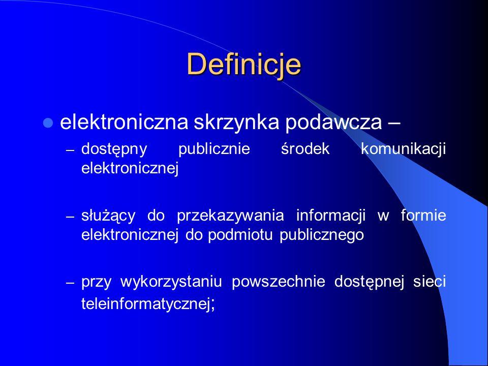 Definicje elektroniczna skrzynka podawcza – – dostępny publicznie środek komunikacji elektronicznej – służący do przekazywania informacji w formie ele