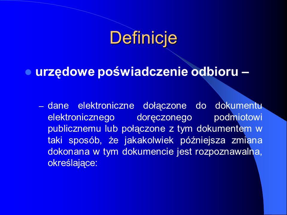 Definicje urzędowe poświadczenie odbioru – – dane elektroniczne dołączone do dokumentu elektronicznego doręczonego podmiotowi publicznemu lub połączon