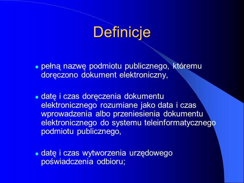 Definicje pełną nazwę podmiotu publicznego, któremu doręczono dokument elektroniczny, datę i czas doręczenia dokumentu elektronicznego rozumiane jako