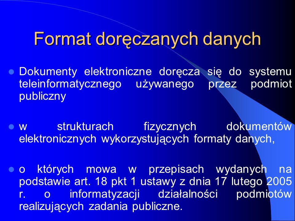 Format doręczanych danych Dokumenty elektroniczne doręcza się do systemu teleinformatycznego używanego przez podmiot publiczny w strukturach fizycznyc