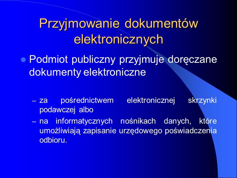 Przyjmowanie dokumentów elektronicznych Podmiot publiczny przyjmuje doręczane dokumenty elektroniczne – za pośrednictwem elektronicznej skrzynki podaw