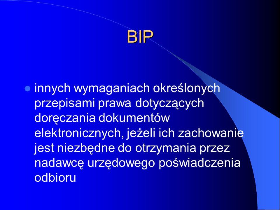 BIP innych wymaganiach określonych przepisami prawa dotyczących doręczania dokumentów elektronicznych, jeżeli ich zachowanie jest niezbędne do otrzyma