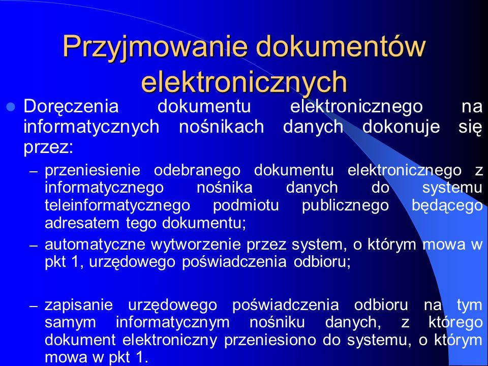 Przyjmowanie dokumentów elektronicznych Doręczenia dokumentu elektronicznego na informatycznych nośnikach danych dokonuje się przez: – przeniesienie o
