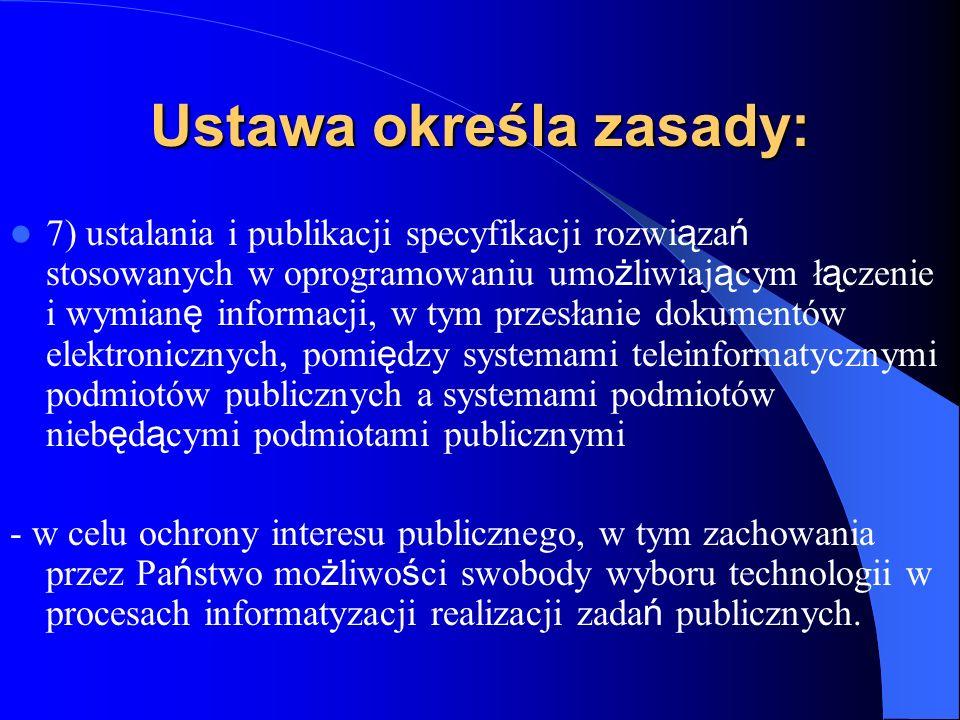 Ustawa określa zasady: 7) ustalania i publikacji specyfikacji rozwi ą za ń stosowanych w oprogramowaniu umo ż liwiaj ą cym ł ą czenie i wymian ę infor