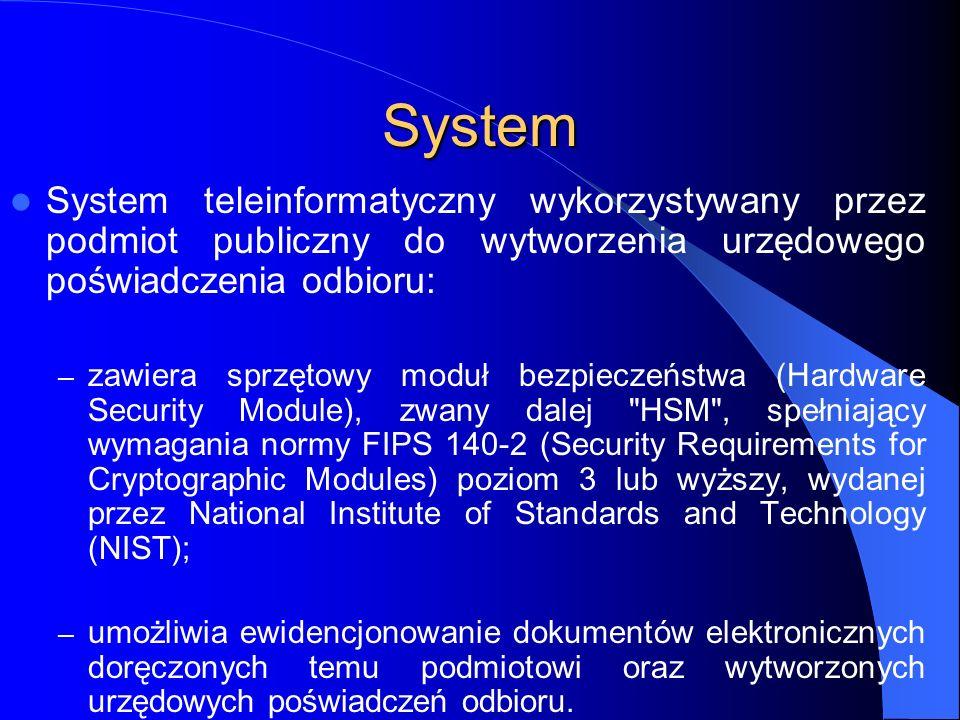 System System teleinformatyczny wykorzystywany przez podmiot publiczny do wytworzenia urzędowego poświadczenia odbioru: – zawiera sprzętowy moduł bezp