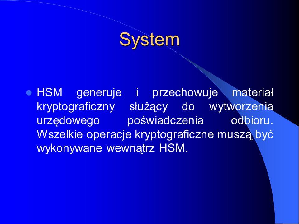 System HSM generuje i przechowuje materiał kryptograficzny służący do wytworzenia urzędowego poświadczenia odbioru. Wszelkie operacje kryptograficzne