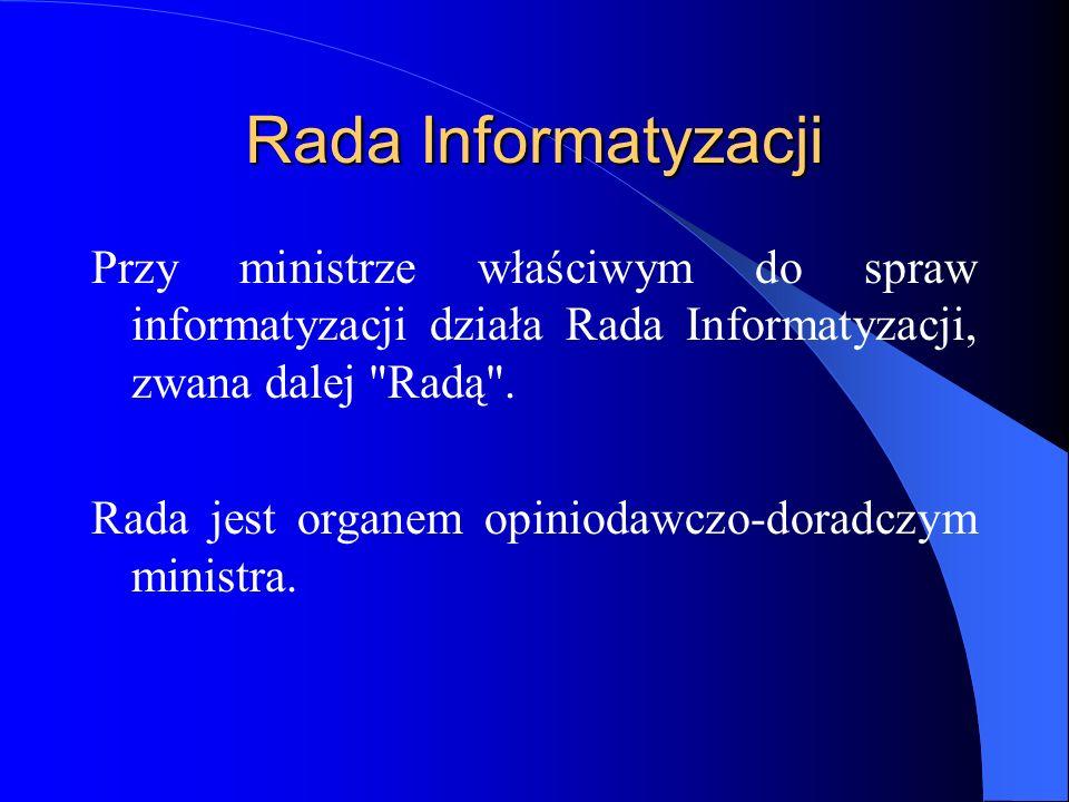 Rada Informatyzacji Przy ministrze właściwym do spraw informatyzacji działa Rada Informatyzacji, zwana dalej