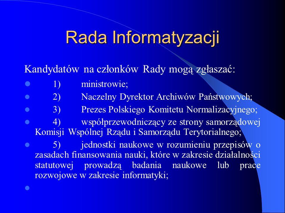 Rada Informatyzacji Kandydatów na członków Rady mogą zgłaszać: 1)ministrowie; 2)Naczelny Dyrektor Archiwów Państwowych; 3)Prezes Polskiego Komitetu No