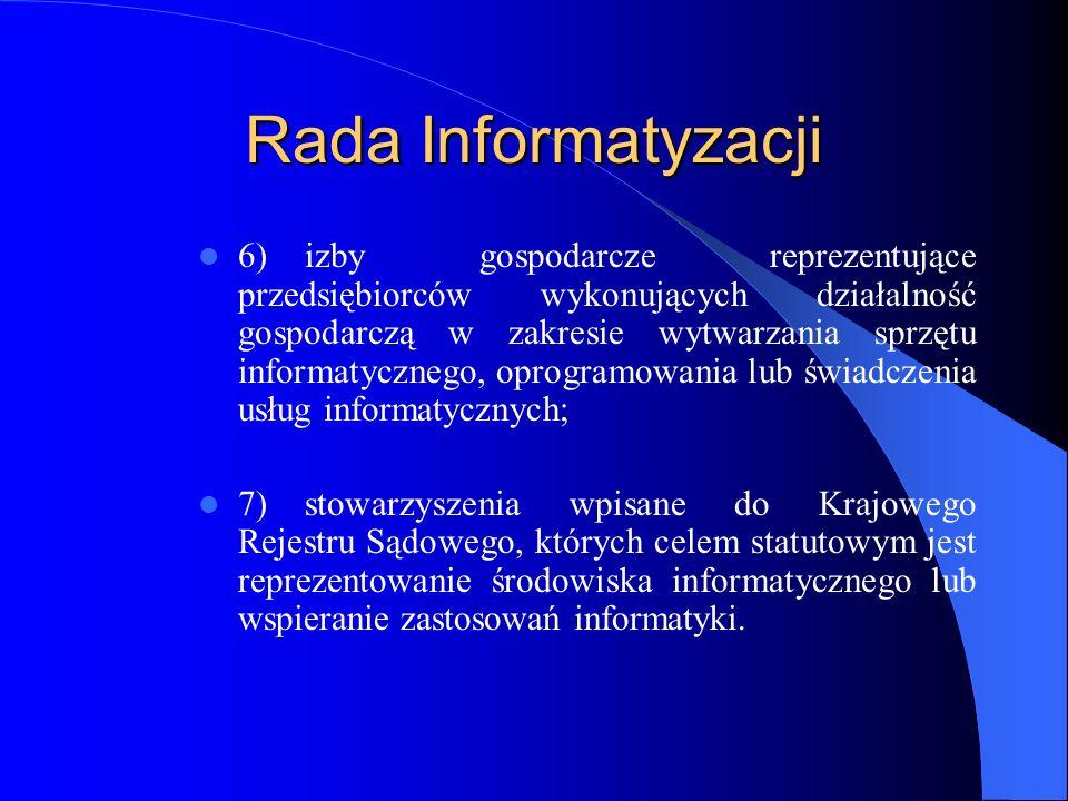 Rada Informatyzacji 6)izby gospodarcze reprezentujące przedsiębiorców wykonujących działalność gospodarczą w zakresie wytwarzania sprzętu informatyczn