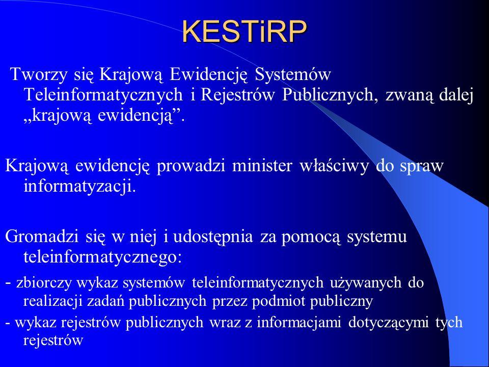 KESTiRP Tworzy się Krajową Ewidencję Systemów Teleinformatycznych i Rejestrów Publicznych, zwaną dalej krajową ewidencją. Krajową ewidencję prowadzi m