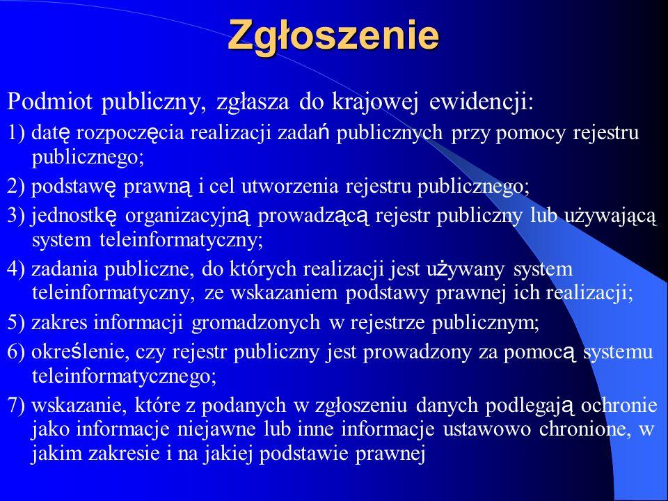 Zgłoszenie Podmiot publiczny, zgłasza do krajowej ewidencji: 1) dat ę rozpocz ę cia realizacji zada ń publicznych przy pomocy rejestru publicznego; 2)