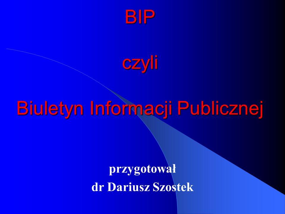 BIP Tworzy się urzędowy publikator teleinformatyczny - Biuletyn Informacji Publicznej – w celu powszechnego udostępniania informacji publicznej, w postaci ujednoliconego systemu stron w sieci teleinformatycznej, zwany dalej Biuletynem Informacji Publicznej .
