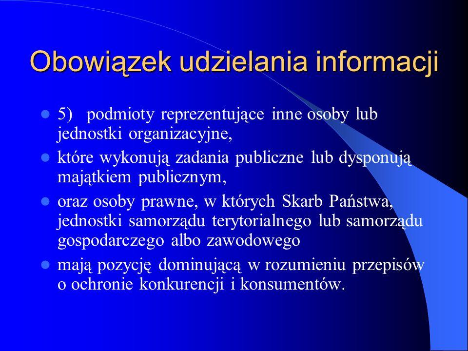 Obowiązek udzielania informacji 5)podmioty reprezentujące inne osoby lub jednostki organizacyjne, które wykonują zadania publiczne lub dysponują mająt