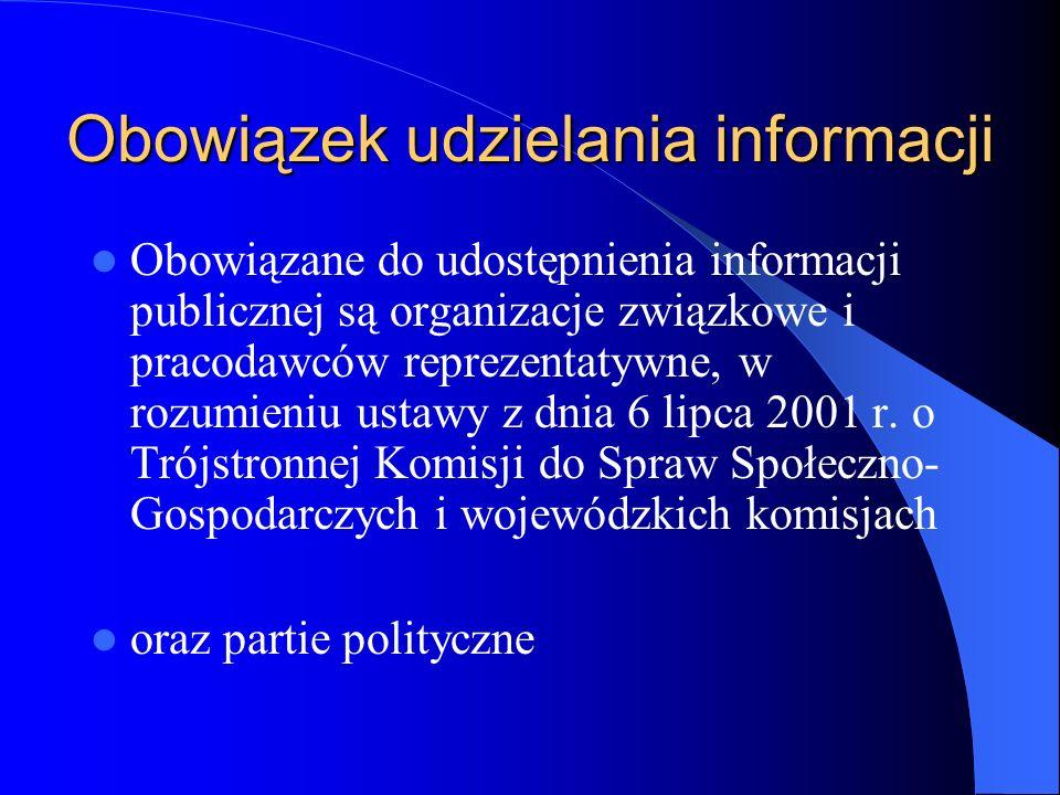 Obowiązek udzielania informacji Obowiązane do udostępnienia informacji publicznej są organizacje związkowe i pracodawców reprezentatywne, w rozumieniu