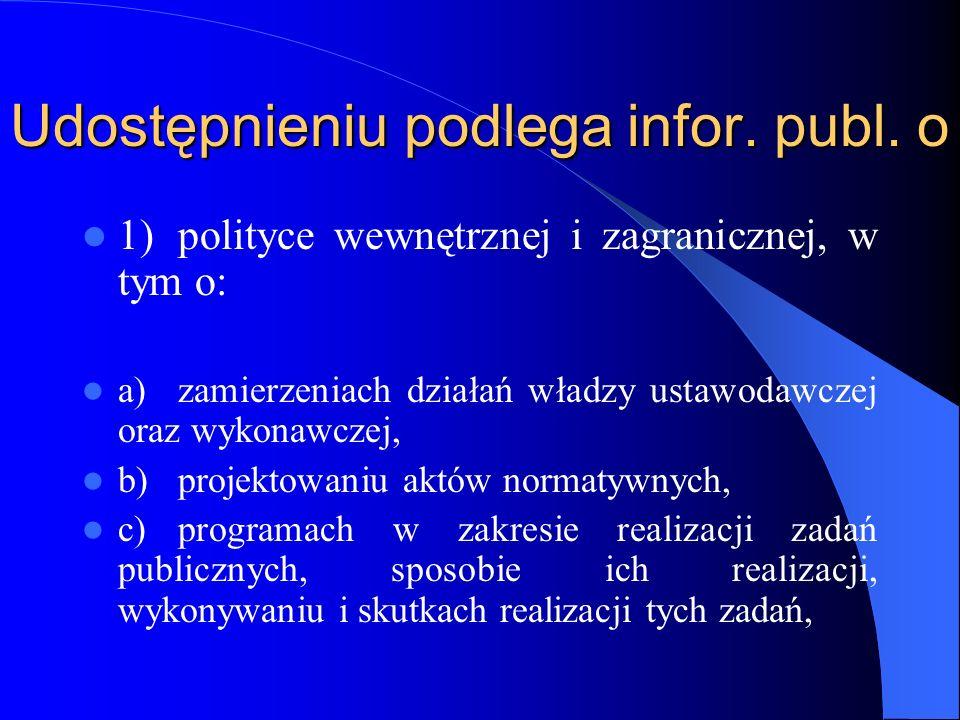 Udostępnieniu podlega infor. publ. o 1)polityce wewnętrznej i zagranicznej, w tym o: a)zamierzeniach działań władzy ustawodawczej oraz wykonawczej, b)
