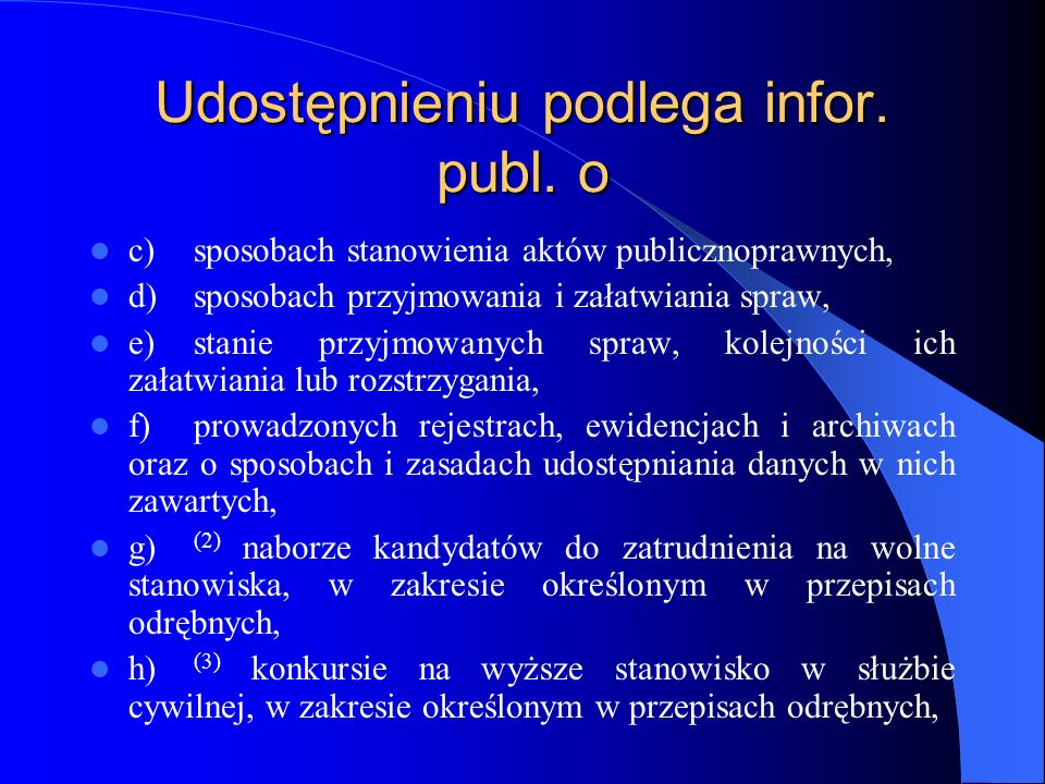 Udostępnieniu podlega infor. publ. o c)sposobach stanowienia aktów publicznoprawnych, d)sposobach przyjmowania i załatwiania spraw, e)stanie przyjmowa