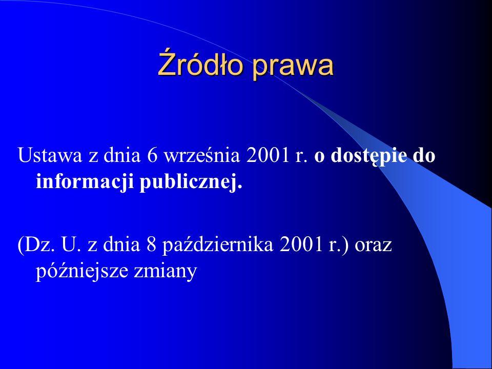 Źródło prawa Ustawa z dnia 6 września 2001 r. o dostępie do informacji publicznej. (Dz. U. z dnia 8 października 2001 r.) oraz późniejsze zmiany