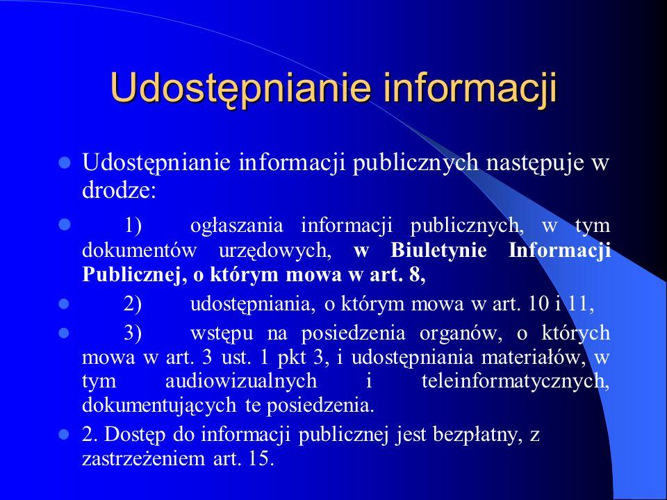 Udostępnianie informacji Udostępnianie informacji publicznych następuje w drodze: 1)ogłaszania informacji publicznych, w tym dokumentów urzędowych, w