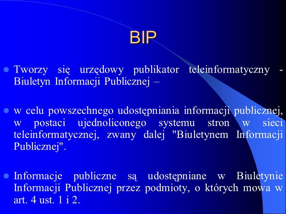 BIP Tworzy się urzędowy publikator teleinformatyczny - Biuletyn Informacji Publicznej – w celu powszechnego udostępniania informacji publicznej, w pos
