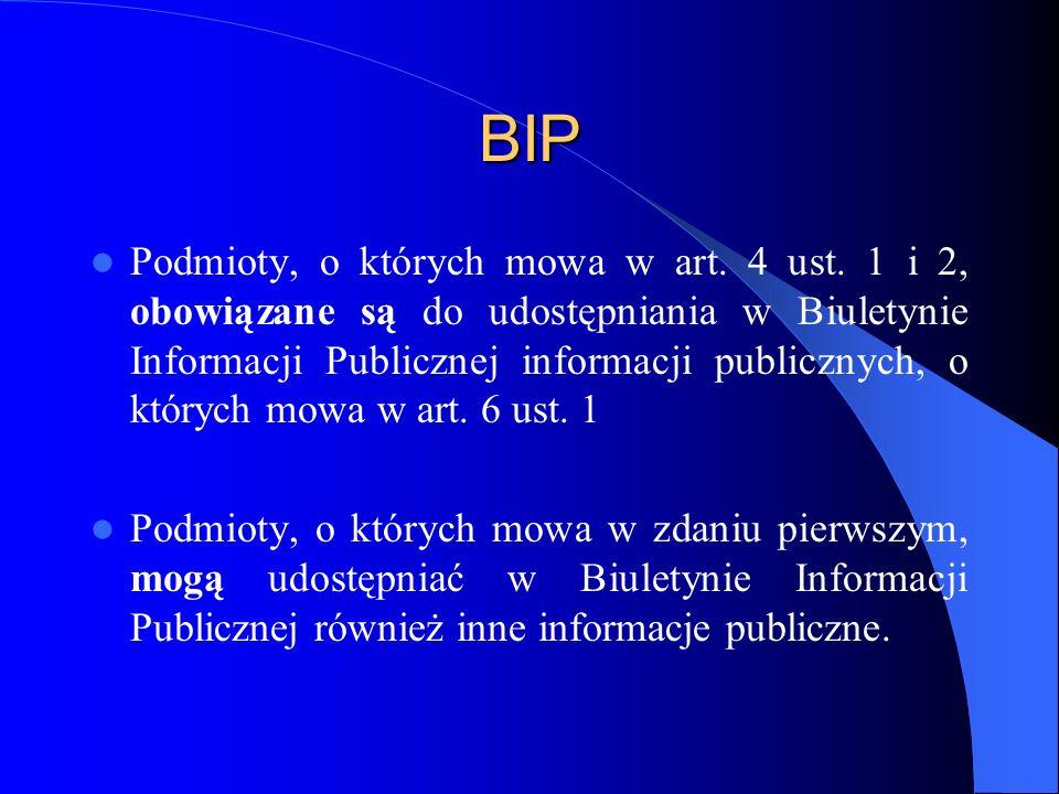 BIP Podmioty, o których mowa w art. 4 ust. 1 i 2, obowiązane są do udostępniania w Biuletynie Informacji Publicznej informacji publicznych, o których
