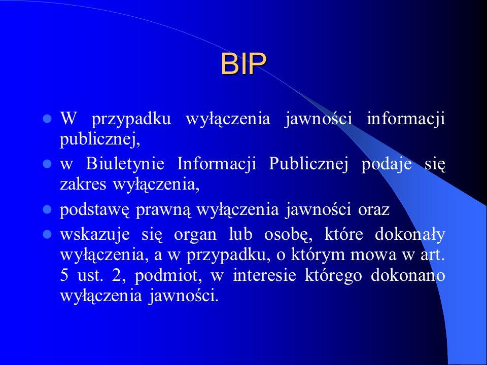 BIP W przypadku wyłączenia jawności informacji publicznej, w Biuletynie Informacji Publicznej podaje się zakres wyłączenia, podstawę prawną wyłączenia