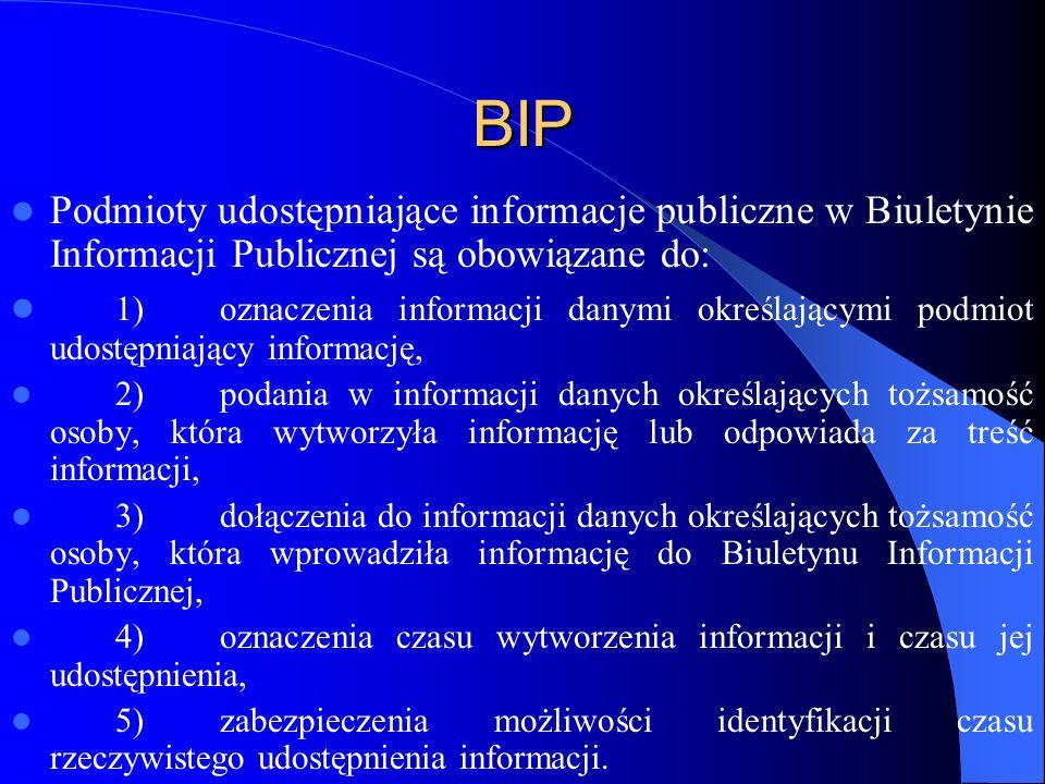BIP Podmioty udostępniające informacje publiczne w Biuletynie Informacji Publicznej są obowiązane do: 1)oznaczenia informacji danymi określającymi pod