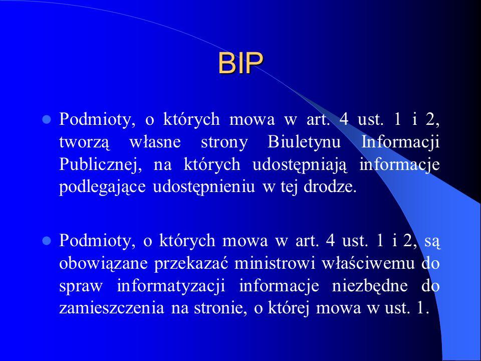 BIP Podmioty, o których mowa w art. 4 ust. 1 i 2, tworzą własne strony Biuletynu Informacji Publicznej, na których udostępniają informacje podlegające