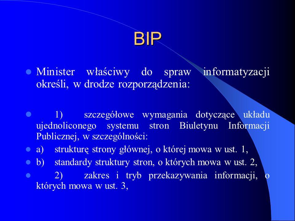 BIP Minister właściwy do spraw informatyzacji określi, w drodze rozporządzenia: 1)szczegółowe wymagania dotyczące układu ujednoliconego systemu stron